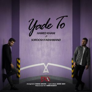 Hamed Khani ft Soroosh Farahmand  – Yade To