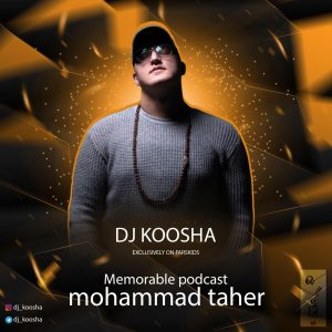 DJ Koosha – Memorable Podcast Mohammad Taher